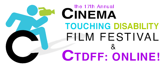 the 17th Annual Cinema Touching Disability Film Festival & CTDFF: Online!