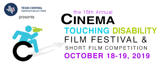 Texas Central America's Bullet Train presents the 16th Annual Cinema Touching Disability Film Festival & Short Film Competition, October 18 - 19, 2019