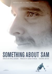 Film poster: Close up profile of a bearded man gazing into the distance fades into action shot of an adaptive skier. Text over image reads: Woodside films presents: Something About Sam directed by Aprille Asfoura Produced by Lucinda Reynolds Featuring Sam Tait.